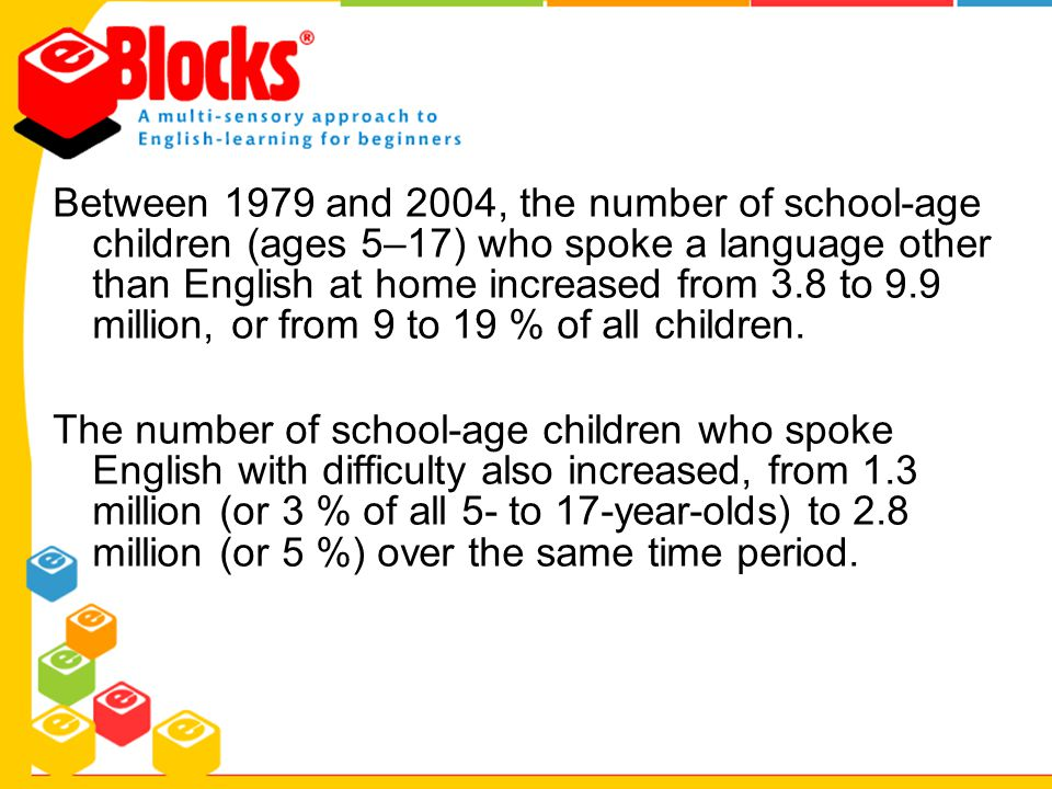 Between 1979 and 2004, the number of school-age children (ages 5–17) who spoke a language other than English at home increased from 3.8 to 9.9 million