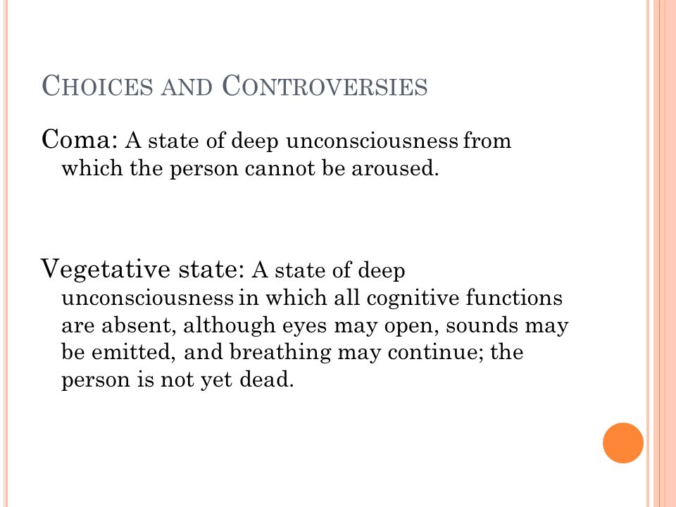 C HOICES AND C ONTROVERSIES Coma: A state of deep unconsciousness from which the person cannot be aroused.