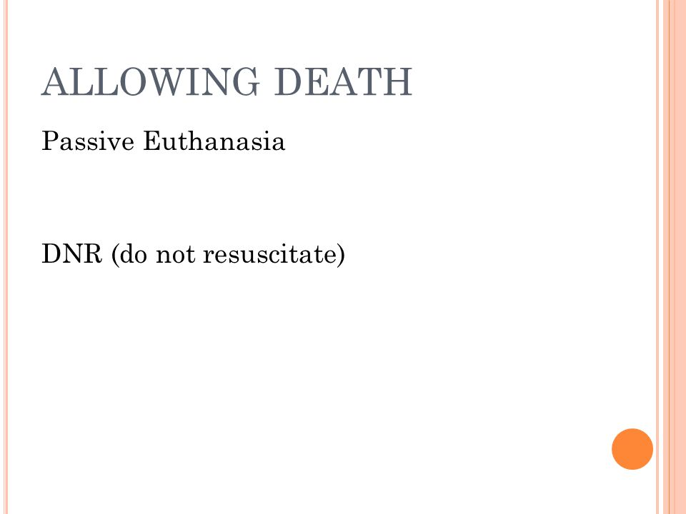 ALLOWING DEATH Passive Euthanasia DNR (do not resuscitate)