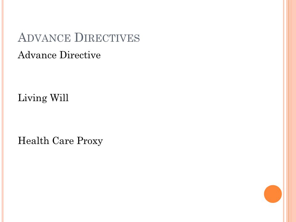 A DVANCE D IRECTIVES Advance Directive Living Will Health Care Proxy