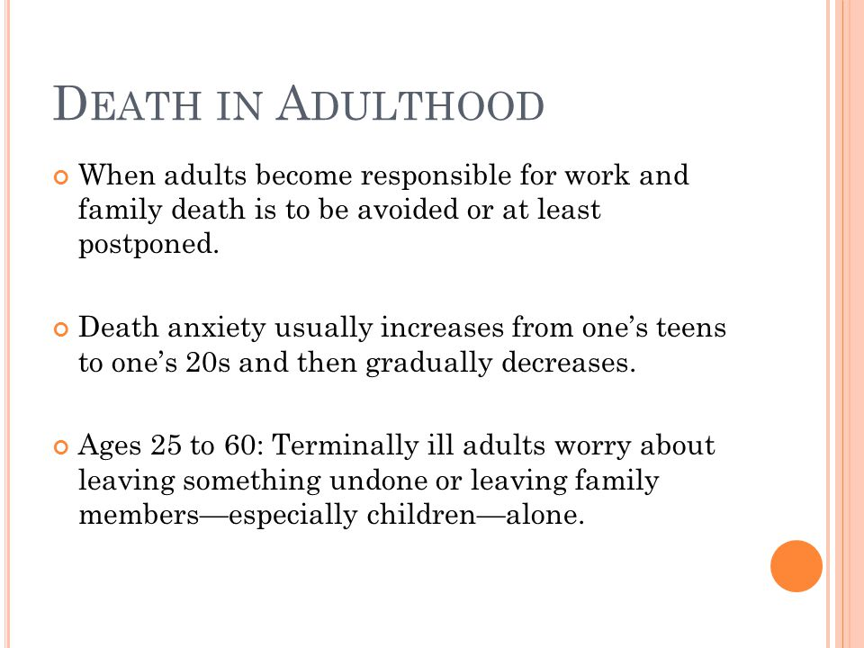 D EATH IN A DULTHOOD When adults become responsible for work and family death is to be avoided or at least postponed.