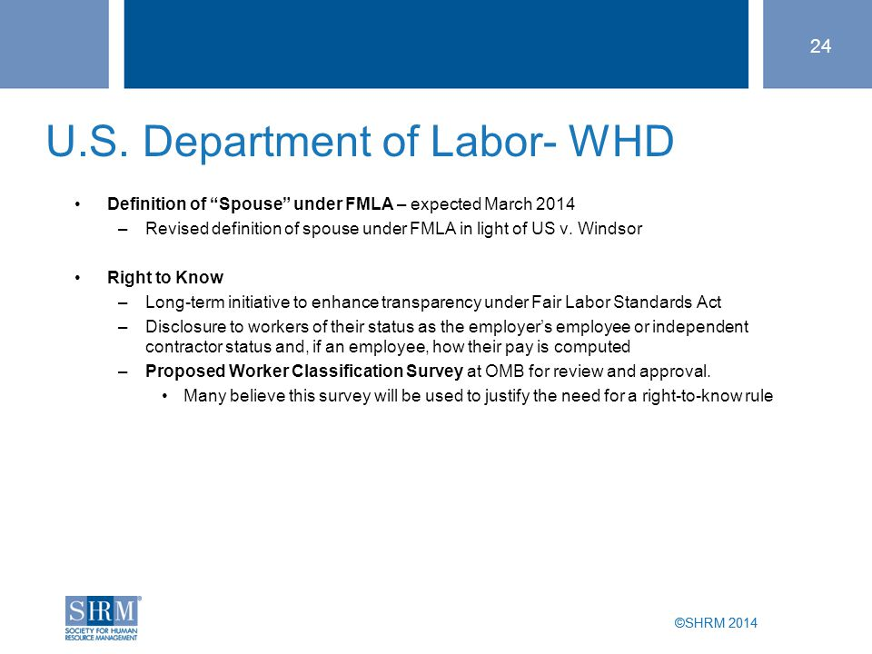 "©SHRM 2014 U.S. Department of Labor- WHD Definition of ""Spouse"" under FMLA – expected March 2014 –Revised definition of spouse under FMLA in light of"