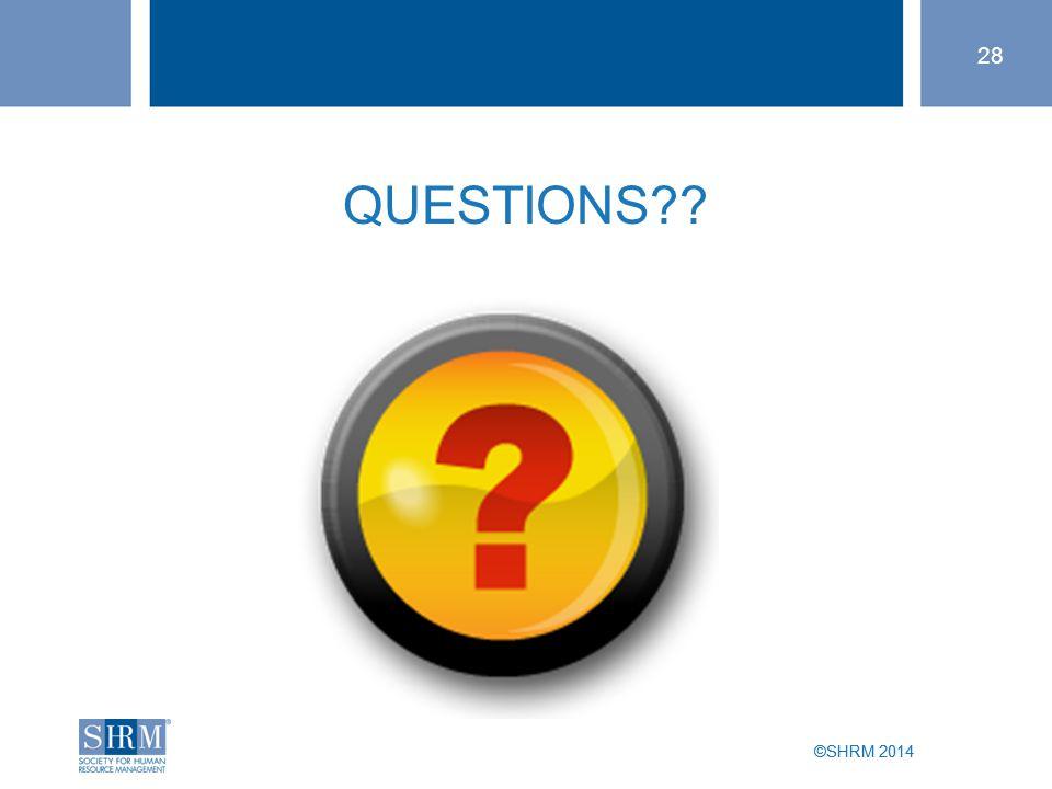 ©SHRM 2014 28 ©SHRM 2014 QUESTIONS