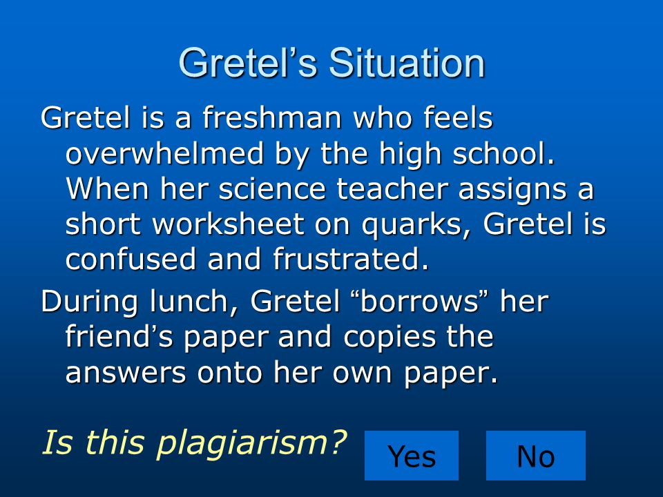 Gretel's Situation Gretel is a freshman who feels overwhelmed by the high school. When her science teacher assigns a short worksheet on quarks, Gretel
