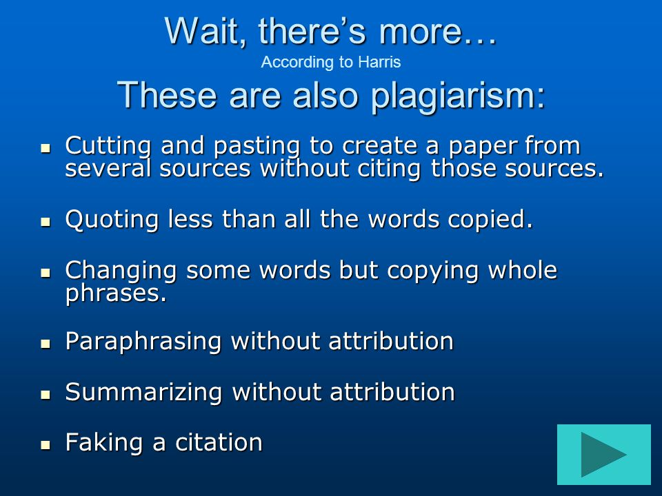 Wait, there's more… These are also plagiarism: Wait, there's more… According to Harris These are also plagiarism: Cutting and pasting to create a pape