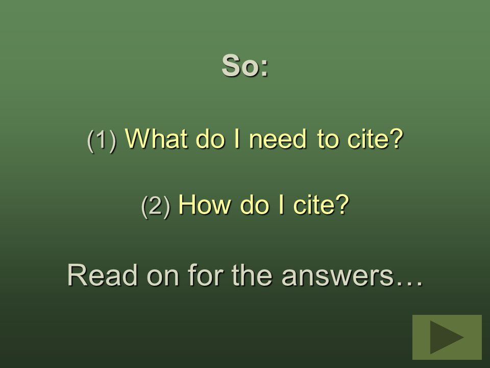 So: (1) What do I need to cite? (2) How do I cite? Read on for the answers…