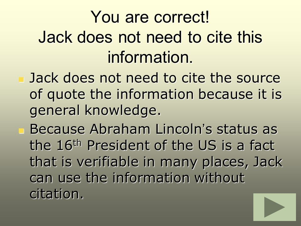 You are correct! Jack does not need to cite this information. Jack does not need to cite the source of quote the information because it is general kno