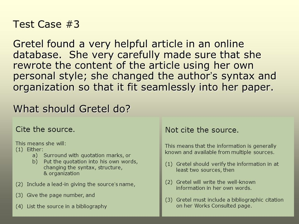 Test Case #3 Gretel found a very helpful article in an online database. She very carefully made sure that she rewrote the content of the article using