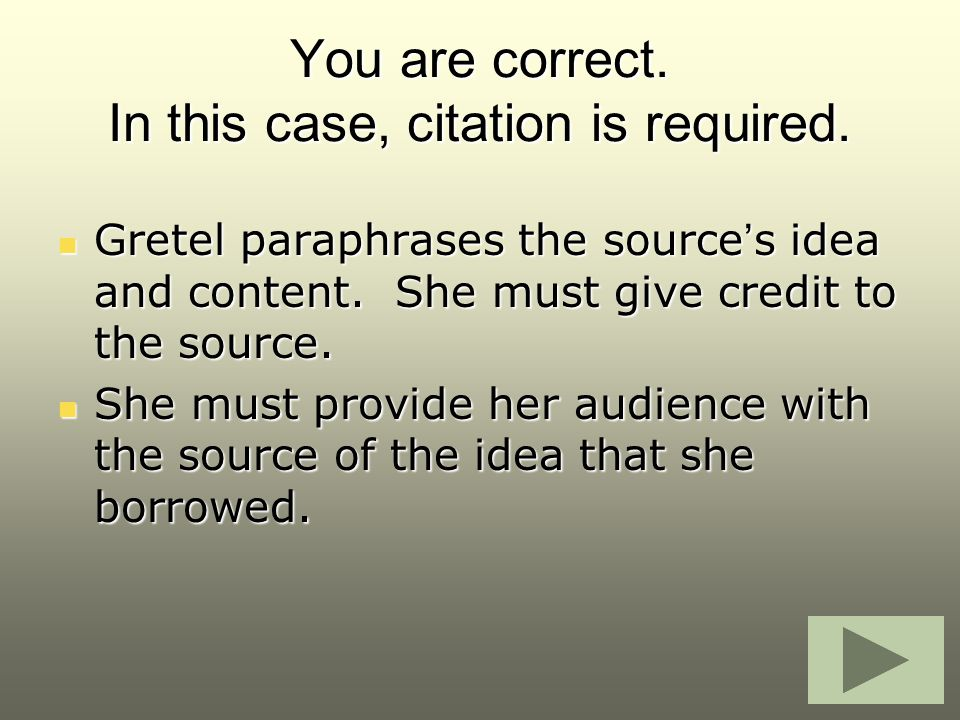 You are correct. In this case, citation is required. Gretel paraphrases the source's idea and content. She must give credit to the source. Gretel para