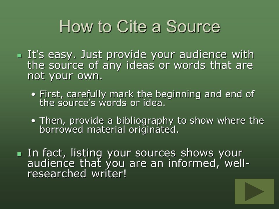 How to Cite a Source It's easy. Just provide your audience with the source of any ideas or words that are not your own. It's easy. Just provide your a