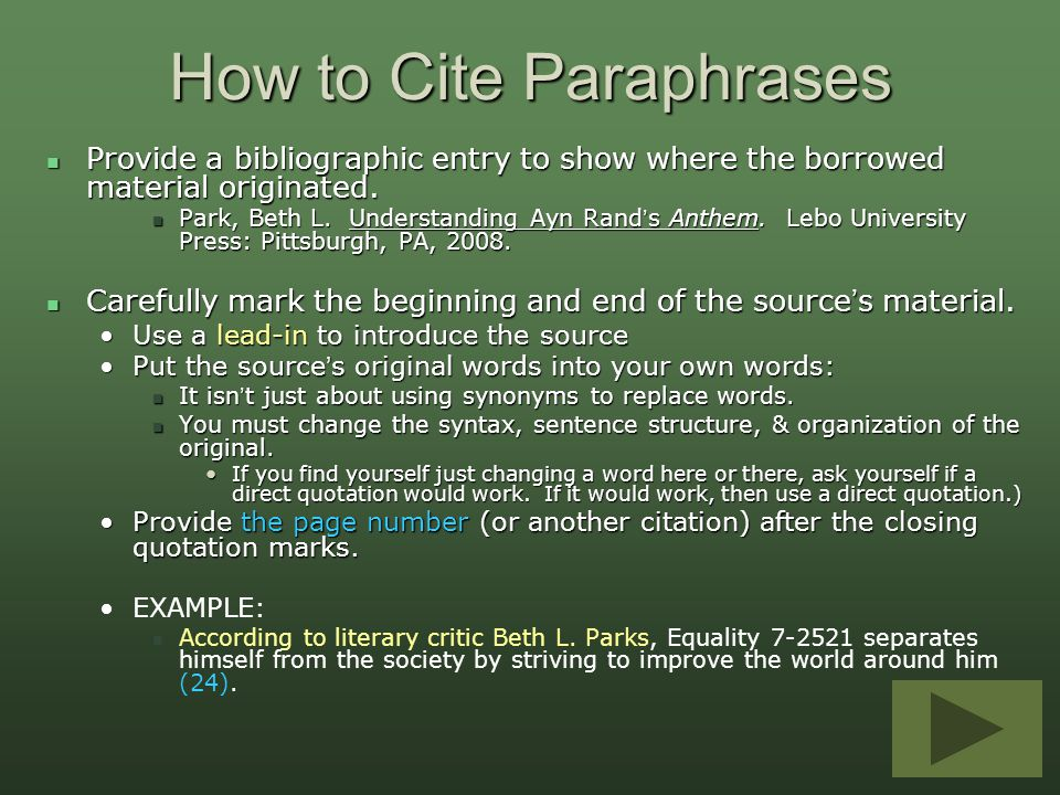 How to Cite Paraphrases Provide a bibliographic entry to show where the borrowed material originated. Provide a bibliographic entry to show where the