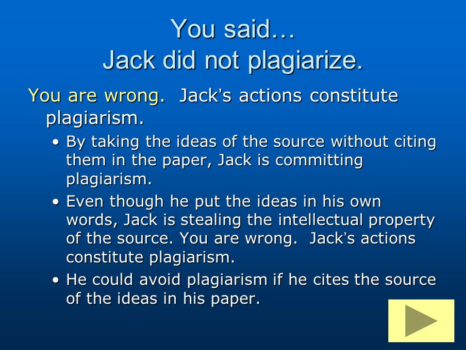 You are wrong. Jack's actions constitute plagiarism. By taking the ideas of the source without citing them in the paper, Jack is committing plagiarism