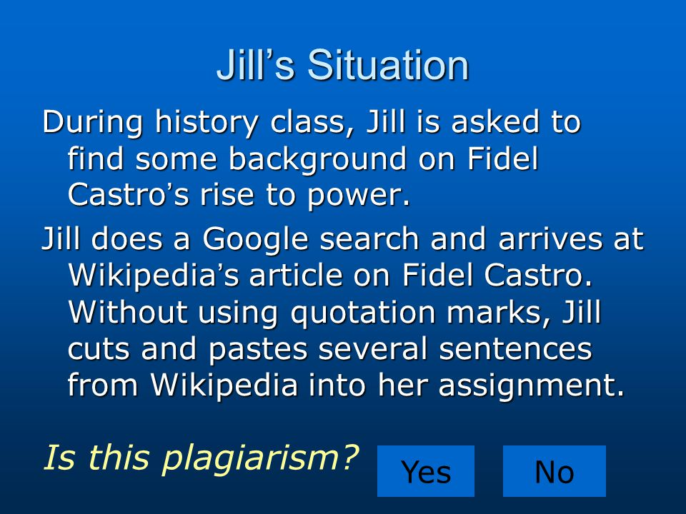 Jill's Situation During history class, Jill is asked to find some background on Fidel Castro's rise to power. Jill does a Google search and arrives at