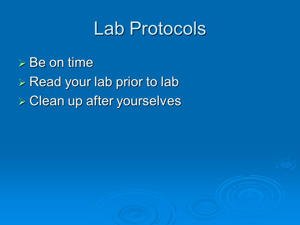 Lab Protocols  Be on time  Read your lab prior to lab  Clean up after yourselves
