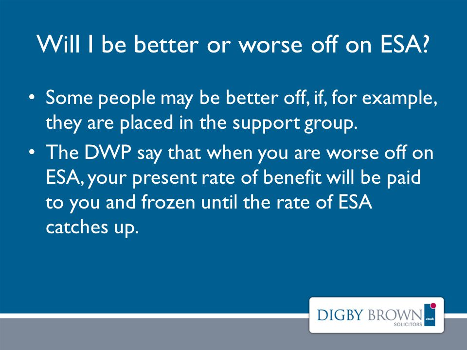 Will I be better or worse off on ESA.