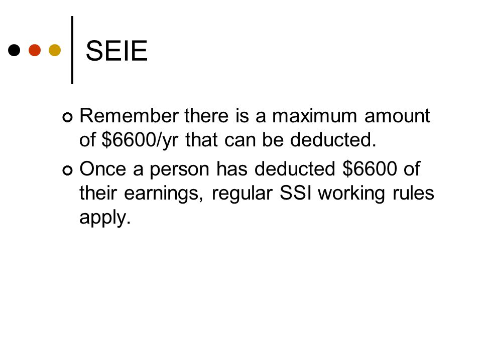 SEIE Remember there is a maximum amount of $6600/yr that can be deducted.