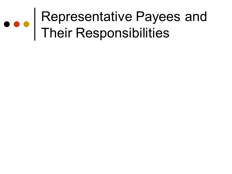 What are Payees Responsible For.1. Managing money received from SSA 2.