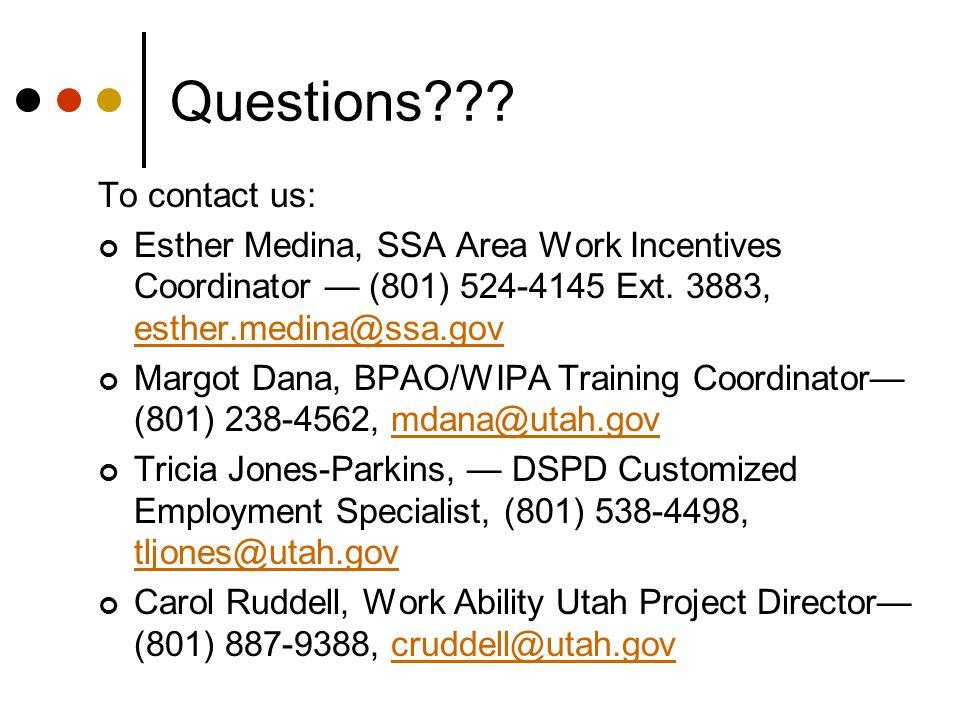 Questions??? To contact us: Esther Medina, SSA Area Work Incentives Coordinator — (801) 524-4145 Ext. 3883, esther.medina@ssa.gov esther.medina@ssa.go