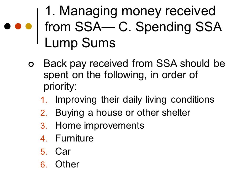 1.Managing money received from SSA— C. Spending SSA Lump Sums 1 First Priority 1.