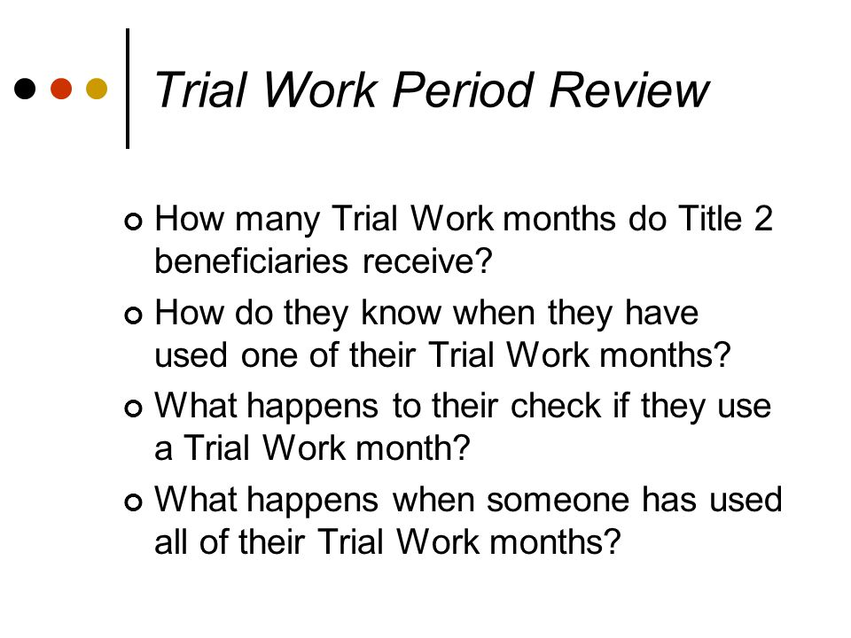 Trial Work Period Review How many Trial Work months do Title 2 beneficiaries receive.