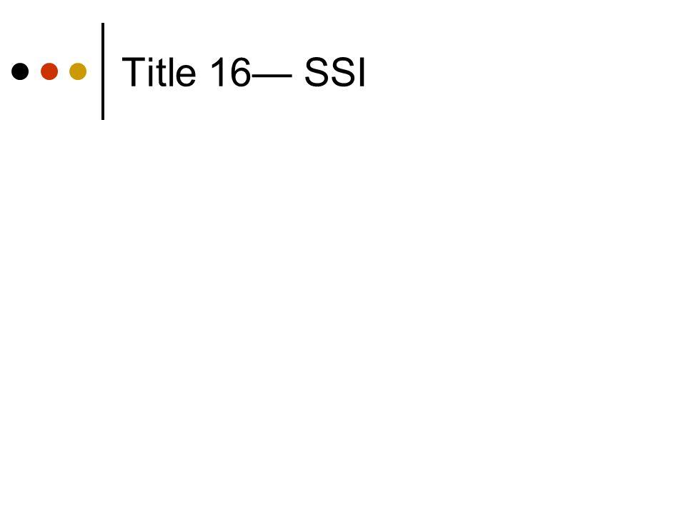 Title 16— SSI