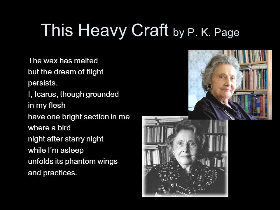 This Heavy Craft by P. K. Page The wax has melted but the dream of flight persists.