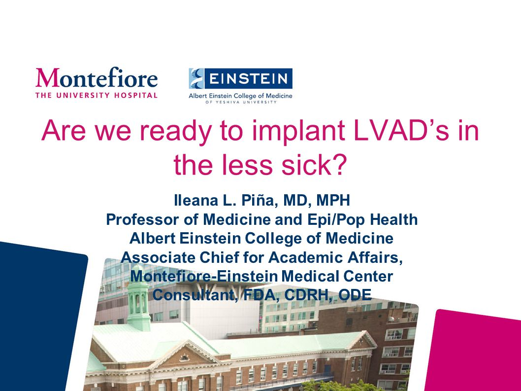 Are we ready to implant LVAD's in the less sick. Ileana L.