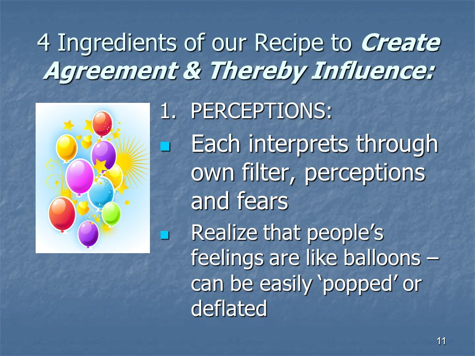 11 4 Ingredients of our Recipe to Create Agreement & Thereby Influence: 1.