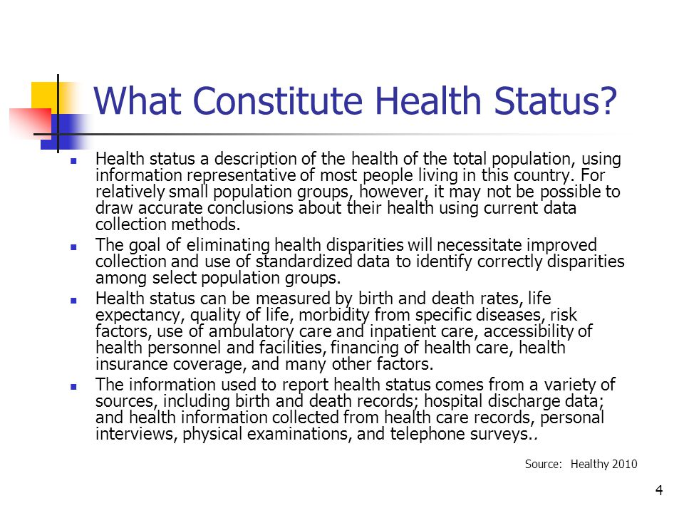 4 What Constitute Health Status? Health status a description of the health of the total population, using information representative of most people li