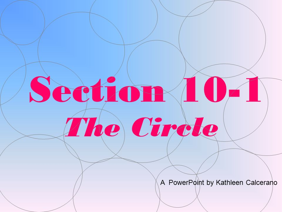 Section 10-1 The Circle A PowerPoint by Kathleen Calcerano