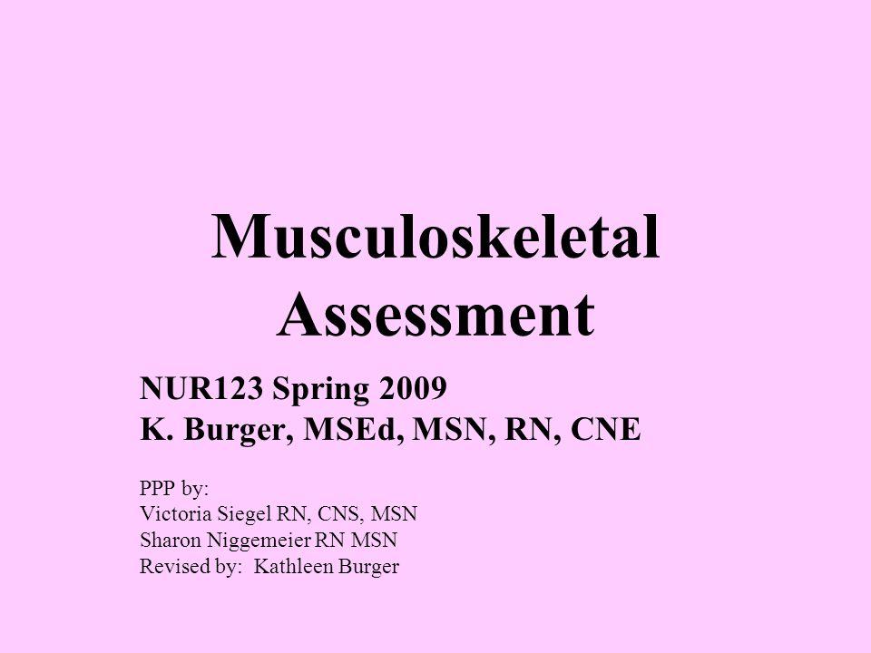 Musculoskeletal Assessment NUR123 Spring 2009 K.