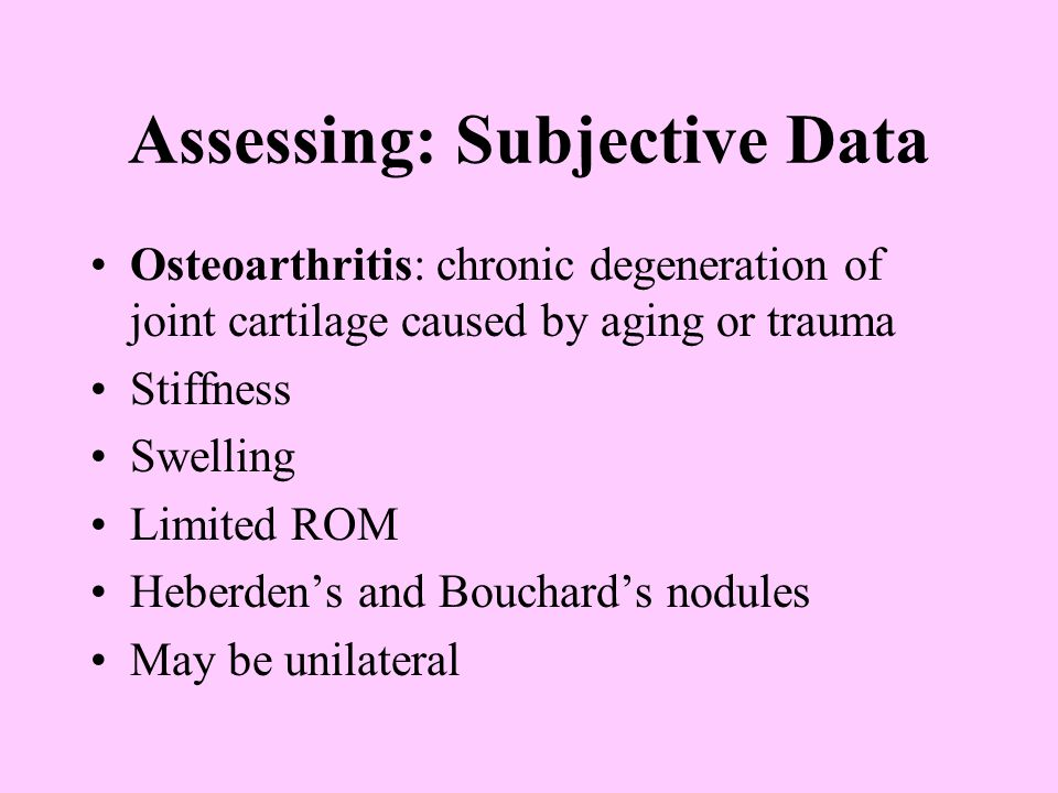 Physical Examination Bones, joints, muscles: Inspect swelling, deformity, condition Assess for stiffness, instability, pain, crepitus, unusual joint movement, bogginess, warmth Assess ROM Muscle strength Assess symmetry