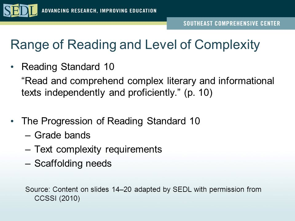 Range of Reading and Level of Complexity Reading Standard 10 Read and comprehend complex literary and informational texts independently and proficiently. (p.