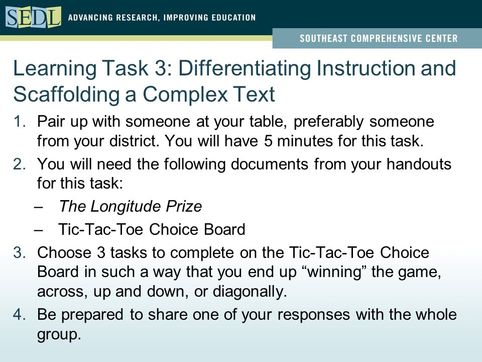 Learning Task 3: Differentiating Instruction and Scaffolding a Complex Text 1.Pair up with someone at your table, preferably someone from your district.