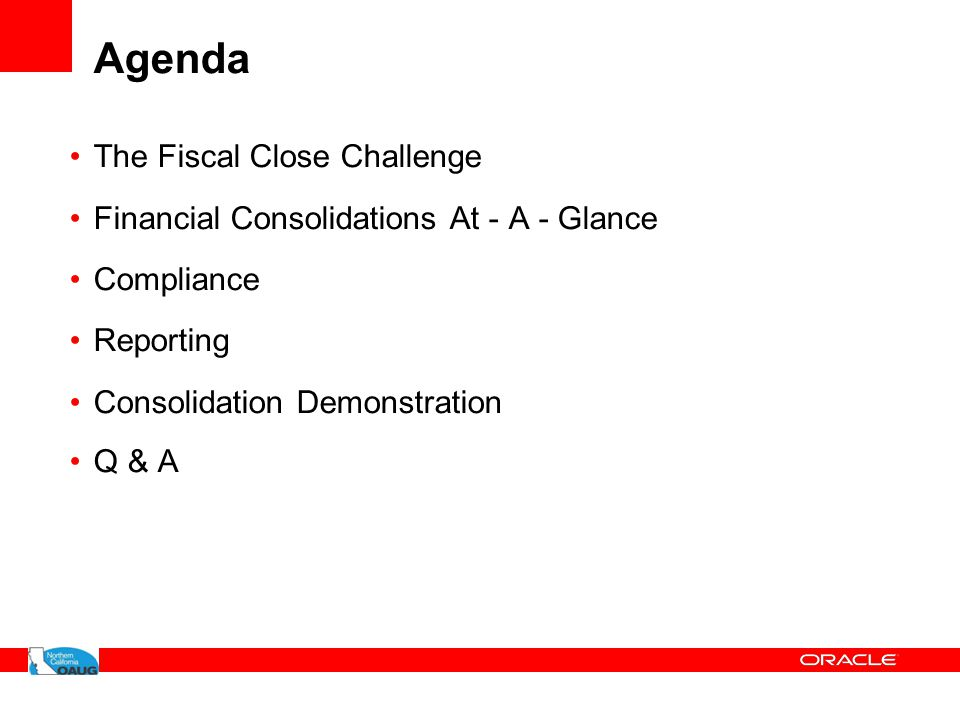 Agenda The Fiscal Close Challenge Financial Consolidations At - A - Glance Compliance Reporting Consolidation Demonstration Q & A