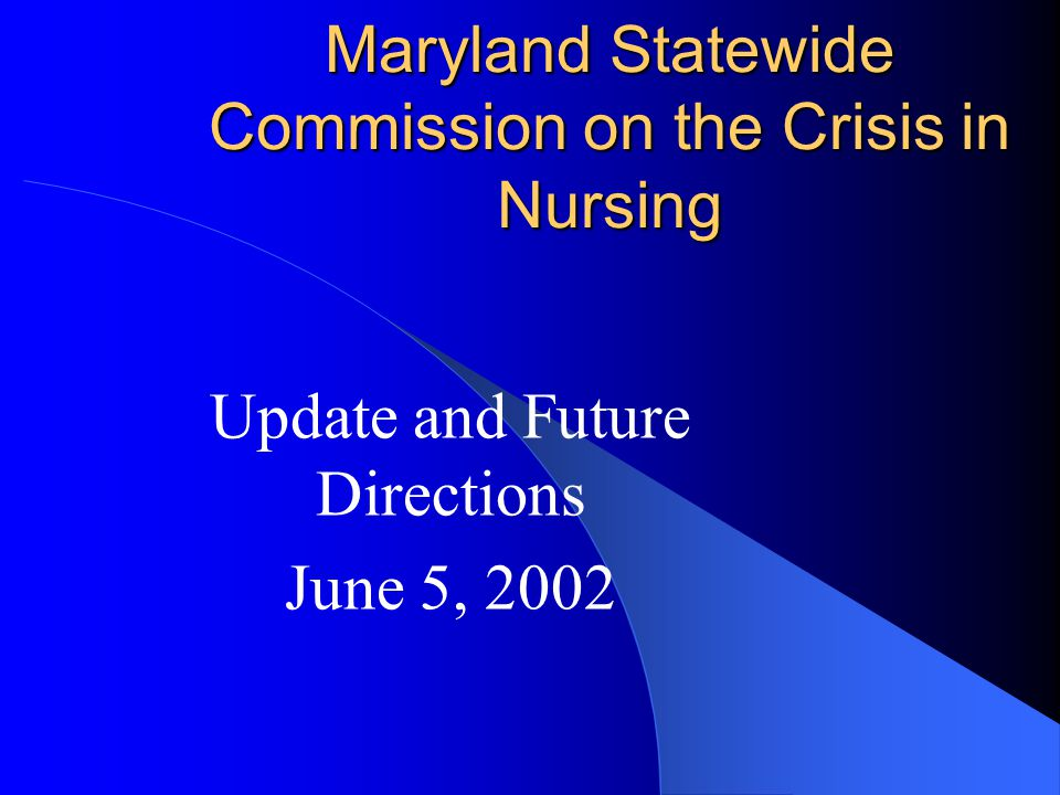 Maryland Statewide Commission on the Crisis in Nursing Update and Future Directions June 5, 2002