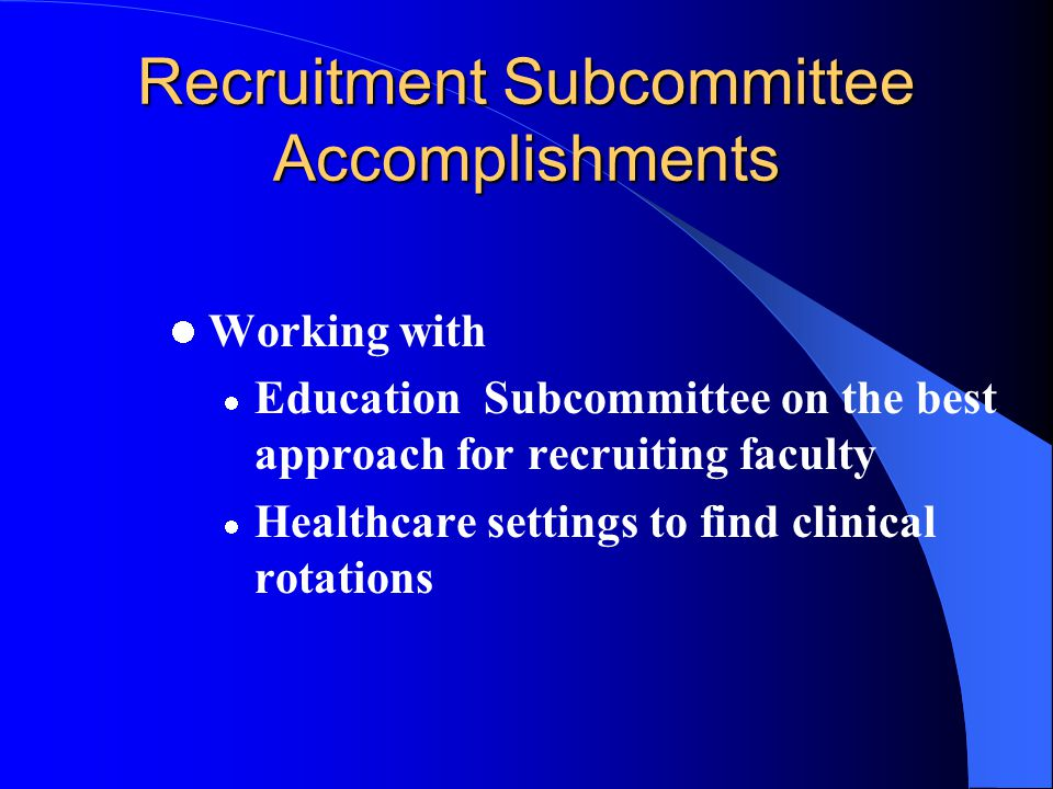 Recruitment Subcommittee Accomplishments Legislative Shadow Program Tool kits (middle and high school students, counselors, teachers and Parents) Stud