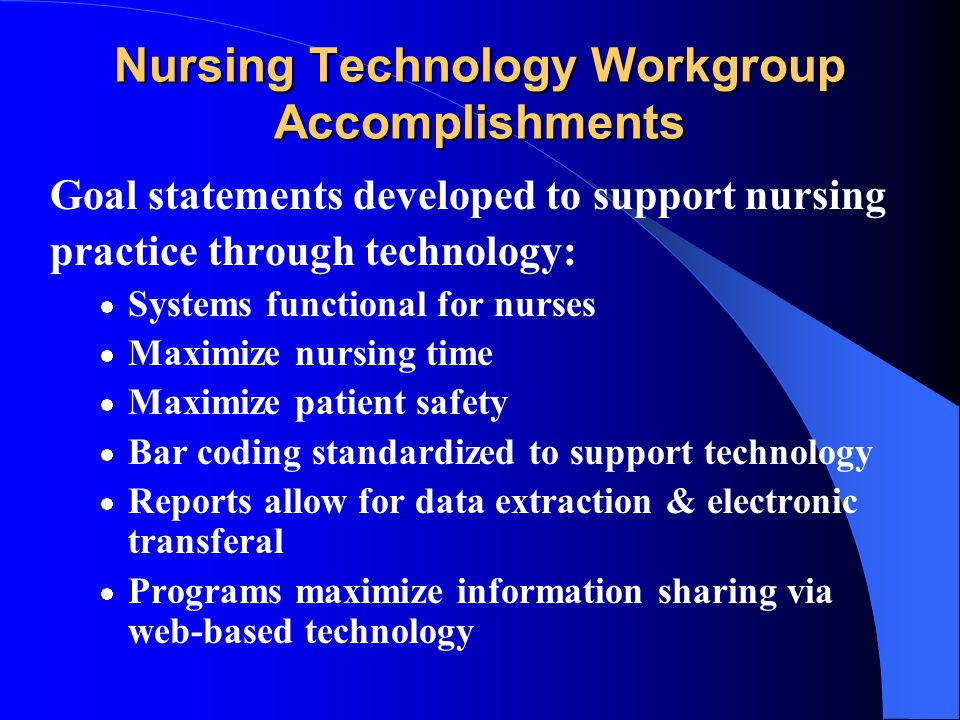 Nursing Technology Workgroup Purpose Establish Workplace Issues Taskforce Identify technology driven point of care applications Consultation with tech