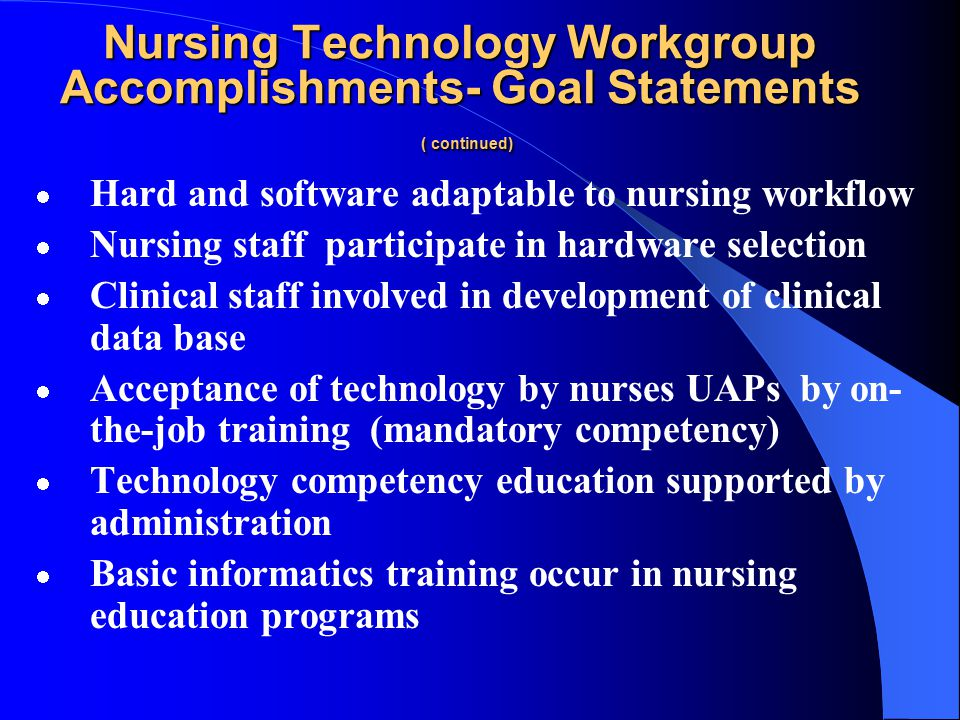 Nursing Technology Workgroup Accomplishments Goal statements developed to support nursing practice through technology: Systems functional for nurses M