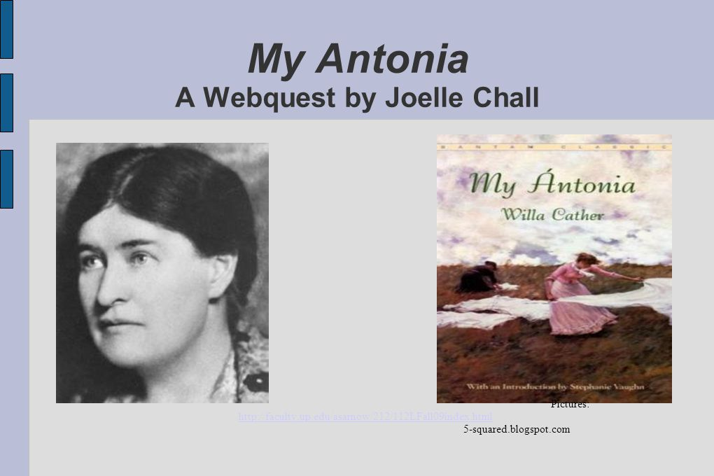 Introduction  In this webquest, you will discover the historical context and theme of My Antonia.