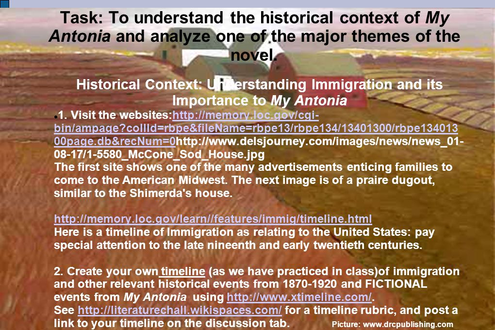 Task: To understand the historical context of My Antonia and analyze one of the major themes of the novel.