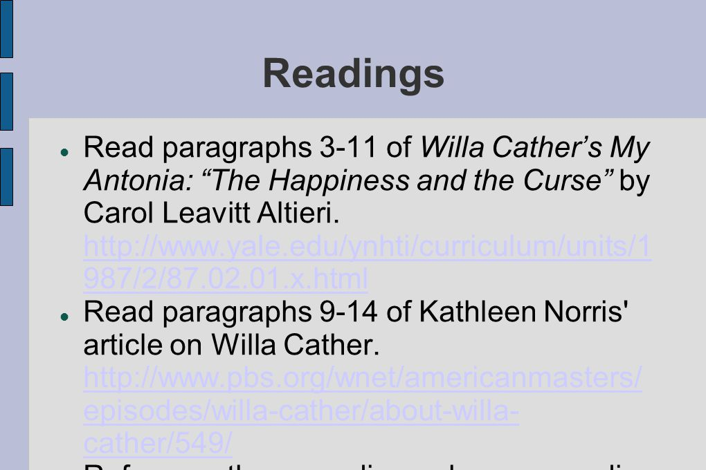 Readings Read paragraphs 3-11 of Willa Cather's My Antonia: The Happiness and the Curse by Carol Leavitt Altieri.