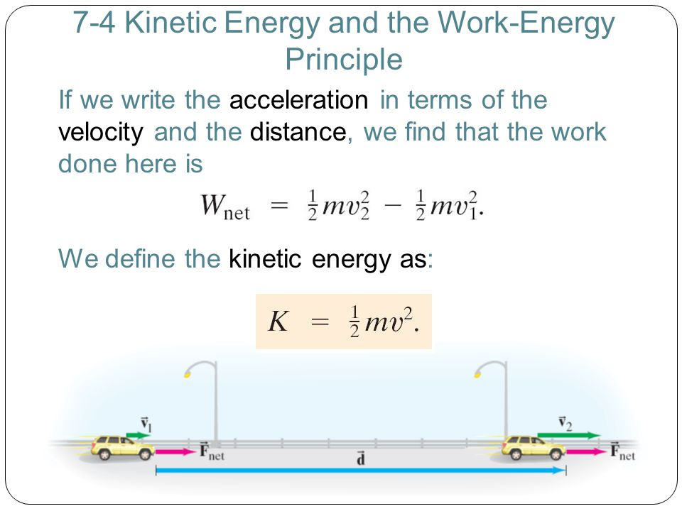 7-4 Kinetic Energy and the Work-Energy Principle If we write the acceleration in terms of the velocity and the distance, we find that the work done he
