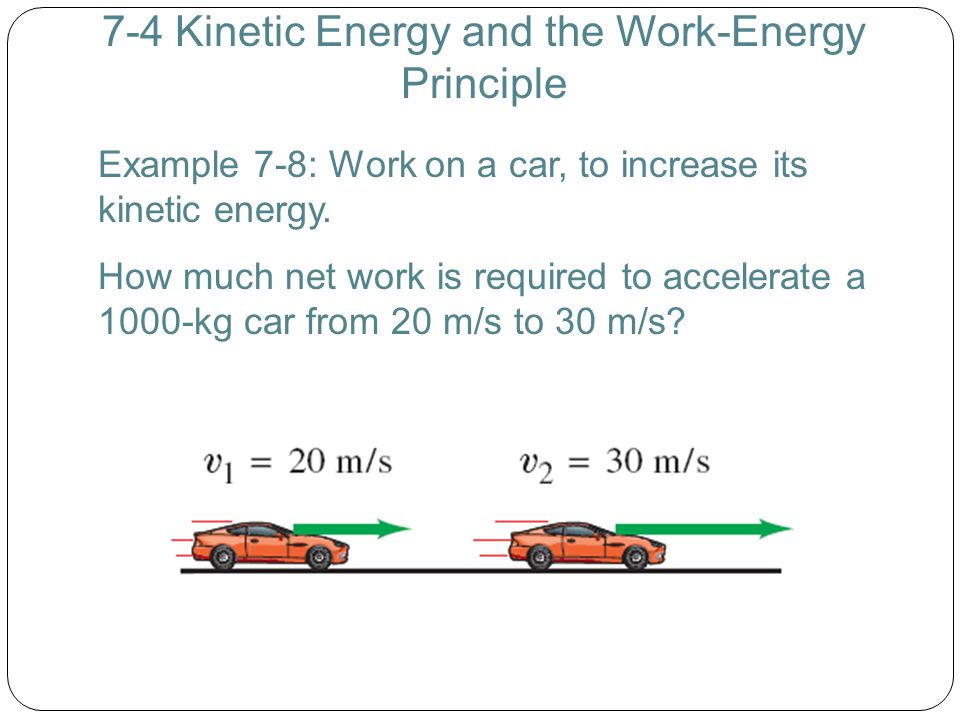 7-4 Kinetic Energy and the Work-Energy Principle Example 7-8: Work on a car, to increase its kinetic energy. How much net work is required to accelera