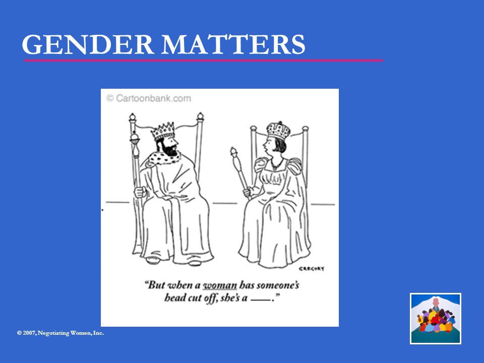 GENDER MATTERS © 2007, Negotiating Women, Inc.