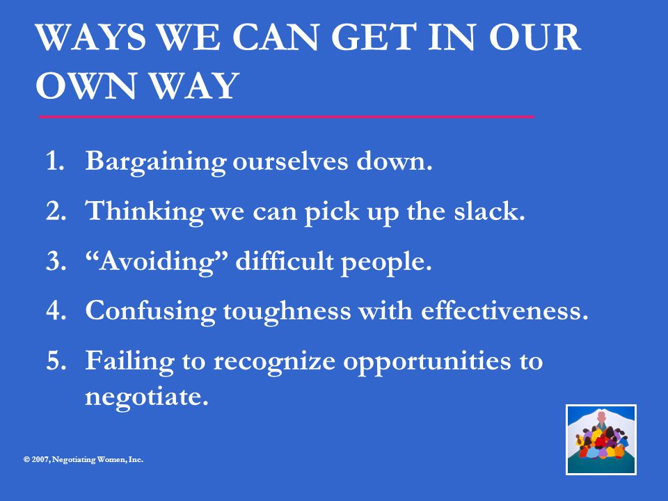 """WAYS WE CAN GET IN OUR OWN WAY 1.Bargaining ourselves down. 2.Thinking we can pick up the slack. 3.""""Avoiding"""" difficult people. 4.Confusing toughness"""
