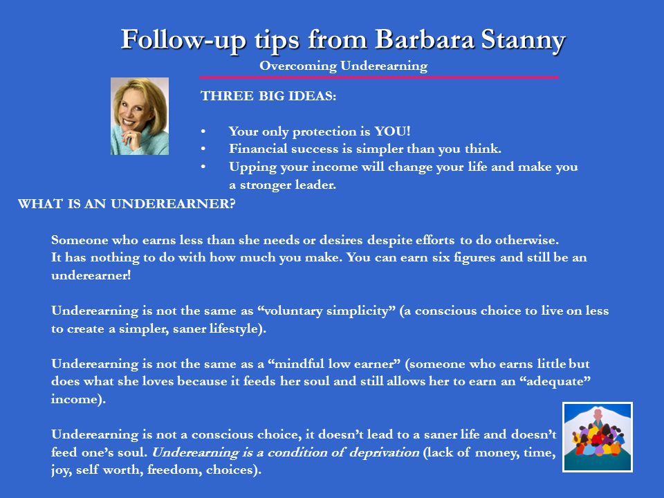 Follow-up tips from Barbara Stanny Follow-up tips from Barbara Stanny Overcoming Underearning THREE BIG IDEAS: Your only protection is YOU! Financial