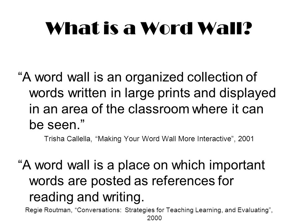 Why use Word Walls.Provides a visual that helps students remember connections between words.