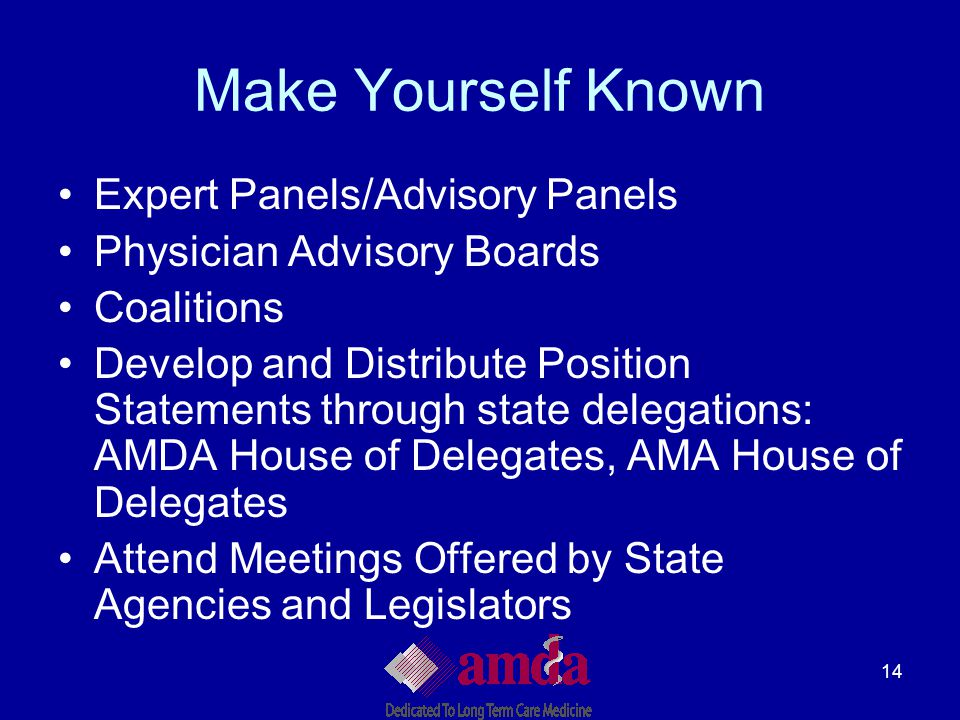 14 Make Yourself Known Expert Panels/Advisory Panels Physician Advisory Boards Coalitions Develop and Distribute Position Statements through state del