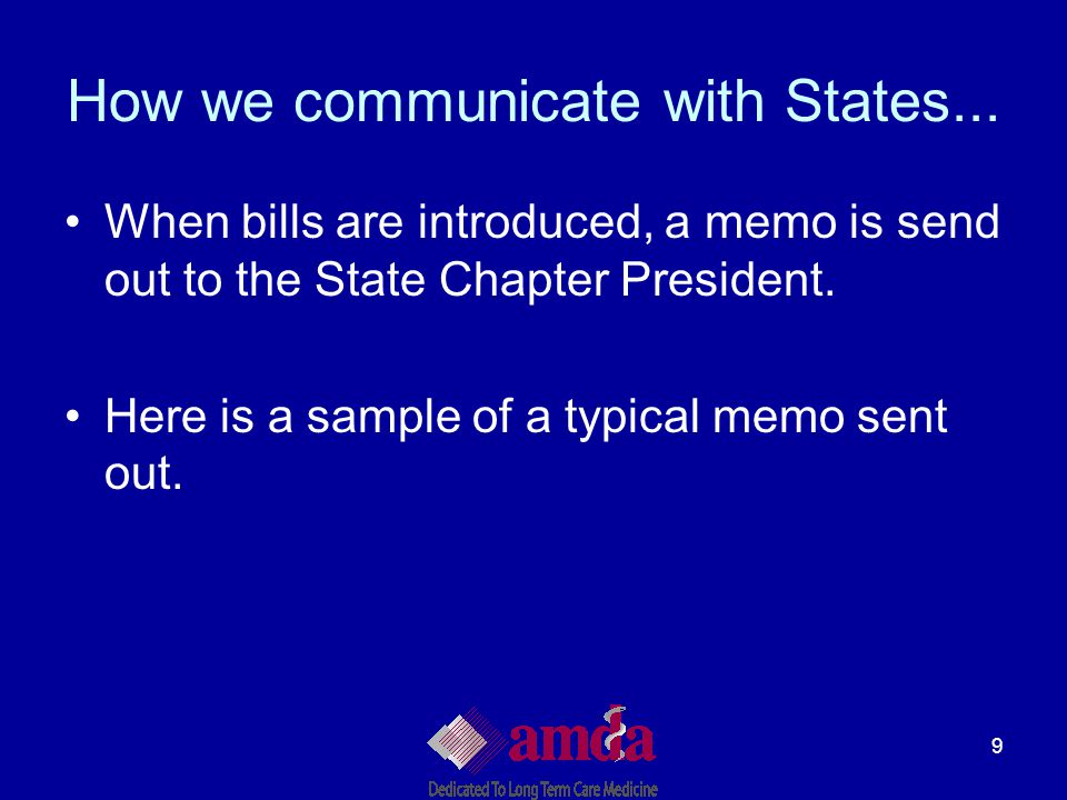 9 How we communicate with States... When bills are introduced, a memo is send out to the State Chapter President. Here is a sample of a typical memo s
